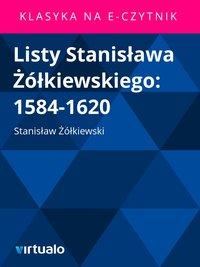 Listy Stanisława Żółkiewskiego: 1584-1620