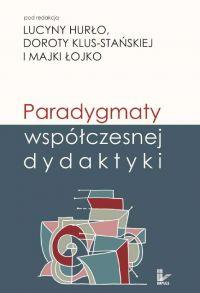 Paradygmaty współczesnej dydaktyki - Dorota Klus-Stańska - ebook