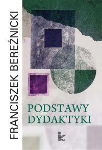 Podstawy dydaktyki - Franciszek Bereźnicki - ebook