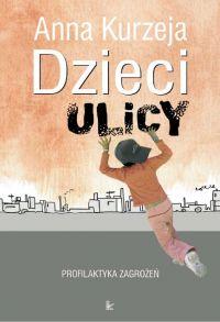 Dzieci ulicy – profilaktyka zagrożeń - Anna Kurzeja - ebook