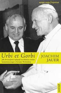 Urbi et Gorbi. Jak chrześcijanie wpłynęli na obalenie reżimu komunistycznego w Europie Wschodniej - Joachim Jauer - ebook