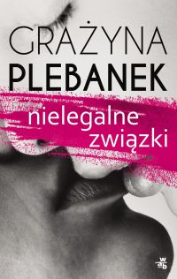 Nielegalne związki - Grażyna Plebanek - ebook