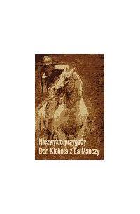 Niezwykłe przygody Don Kichota z la Manchy - Miguel de Cervantes - ebook