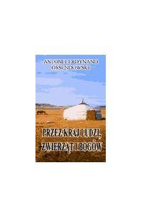 Przez kraj ludzi zwierząt i bogów - Antoni Ferdynand Ossendowski - ebook