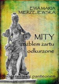 Mity źdźbłem żartu odkurzone - Ewa Maria Mierzejewska - ebook