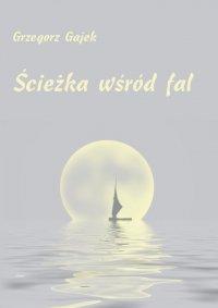 Ścieżka wśród fal - Grzegorz Gajek - ebook