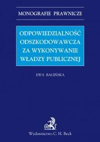 Odpowiedzialność odszkodowawcza za wykonywanie władzy publicznej - Ewa Bagińska - ebook