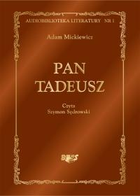 Pan Tadeusz, czyli Ostatni zajazd na Litwie. Historia szlachecka z roku 1811 i 1812 we dwunastu księgach wierszem - Adam Mickiewicz - audiobook