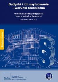 Budynki i ich usytuowanie - warunki techniczne Komentarz do rozporządzenia wraz z aktualną listą norm.
