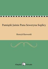 Pamiątki Jaśnie Pana Seweryna Soplicy
