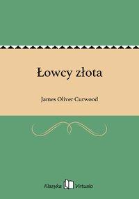 Łowcy złota - James Oliver Curwood - ebook
