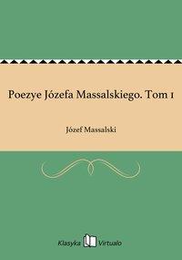 Poezye Józefa Massalskiego. Tom 1 - Józef Massalski - ebook