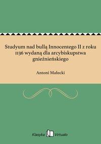 Studyum nad bullą Innocentego II z roku 1136 wydaną dla arcybiskupstwa gnieźnieńskiego