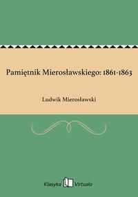 Pamiętnik Mierosławskiego: 1861-1863