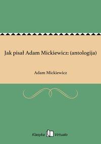 Jak pisał Adam Mickiewicz: (antologija)
