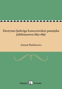Deotyma (Jadwiga Łuszczewska): pamiątka jubileuszowa 1852-1897