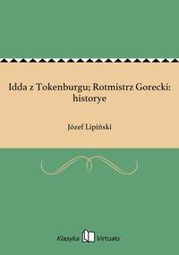 Idda z Tokenburgu; Rotmistrz Gorecki: historye