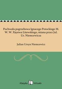Pochwała pogrzebowa Ignacego Potockiego M. W. W. Xięstwa Litewskiego, miana przez Jul. Ur. Niemcewicza