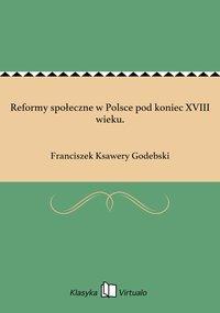 Reformy społeczne w Polsce pod koniec XVIII wieku.