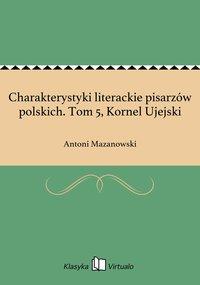 Charakterystyki literackie pisarzów polskich. Tom 5, Kornel Ujejski