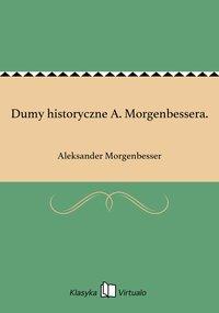 Dumy historyczne A. Morgenbessera. - Aleksander Morgenbesser - ebook