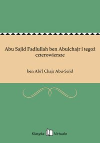 Abu Sajid Fadlullah ben Abulchajr i tegoż czterowiersze - ben Abi'l Chajr Abu-Sa'id - ebook