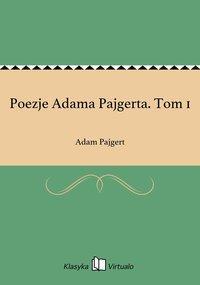 Poezje Adama Pajgerta. Tom 1 - Adam Pajgert - ebook