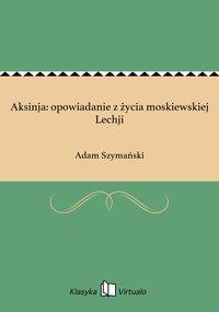 Aksinja: opowiadanie z życia moskiewskiej Lechji