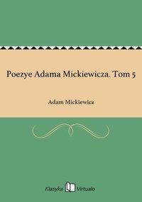 Poezye Adama Mickiewicza. Tom 5