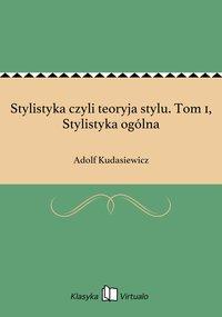 Stylistyka czyli teoryja stylu. Tom 1, Stylistyka ogólna