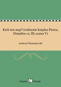 Któż ten mąż? (widzenie księdza Piotra, Dziadów cz. III, scena V) - Andrzej Niemojewski - ebook
