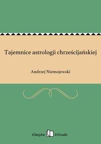 Tajemnice astrologji chrześcijańskiej - Andrzej Niemojewski - ebook