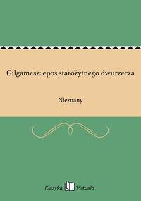 Gilgamesz: epos starożytnego dwurzecza