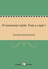 O wymowie i stylu. Tom 2, część 1 - Stanisław Kostka Potocki - ebook
