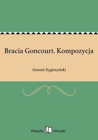 Bracia Goncourt. Kompozycja