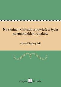 Na skałach Calvados: powieść z życia normandzkich rybaków