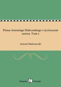 Pisma Antoniego Malczeskiego z życiorysem autora. Tom 2