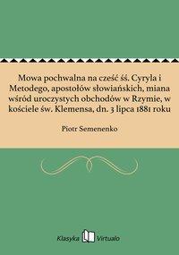 Mowa pochwalna na cześć śś. Cyryla i Metodego, apostołów słowiańskich, miana wśród uroczystych obchodów w Rzymie, w kościele św. Klemensa, dn. 3 lipca 1881 roku - Piotr Semenenko - ebook