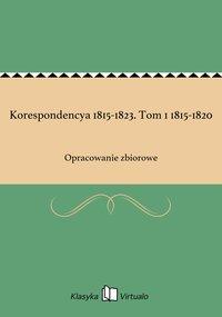 Korespondencya 1815-1823. Tom 1 1815-1820