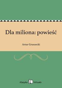 Dla miliona: powieść - Artur Gruszecki - ebook