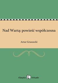 Nad Wartą: powieść współczesna - Artur Gruszecki - ebook