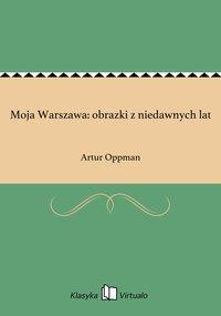 Moja Warszawa: obrazki z niedawnych lat