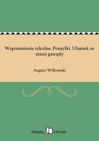 Wspomnienie szkolne. Pomyłki. Ułamek ze starej gawędy - August Wilkoński - ebook