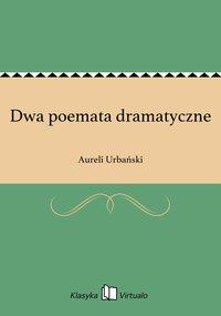 Dwa poemata dramatyczne - Aureli Urbański - ebook