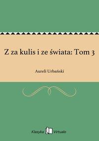 Z za kulis i ze świata: Tom 3 - Aureli Urbański - ebook