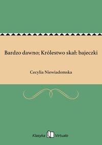 Bardzo dawno; Królestwo skał: bajeczki - Cecylia Niewiadomska - ebook