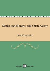 Matka Jagiellonów: szkic historyczny