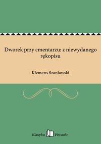Dworek przy cmentarzu: z niewydanego rękopisu - Klemens Szaniawski - ebook