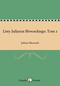 Listy Juljusza Słowackiego. Tom 2