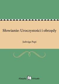 Słowianie: Uroczystości i obrzędy - Jadwiga Papi - ebook